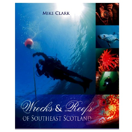 Wrecks And Reefs Of Southeast Scotland by Mike Clark